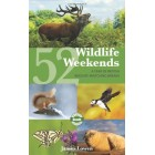 52 Wildlife Weekends: A Year of British Wildlife-Watching Breaks (Bradt Travel Guides (Wildlife Guides))